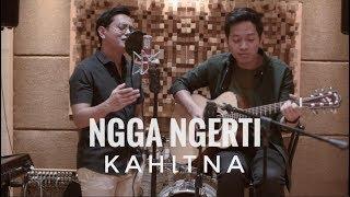 KAHITNA - NGGA NGERTI