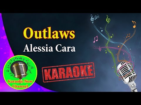 [Karaoke] Outlaws- Alessia Cara- Karaoke Now
