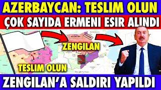 SICAK GELİŞME : AZERBAYCAN TESLİM OLUN ÇAĞRISI YAPTI   AZERBAYCAN SON DURUM