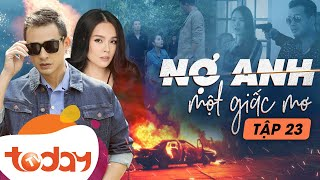 Phim Hành Động Việt - Nợ Anh Một Giấc Mơ Tập 23 - Phim Tâm Lý Việt Nam Gây Cấn   TodayTV