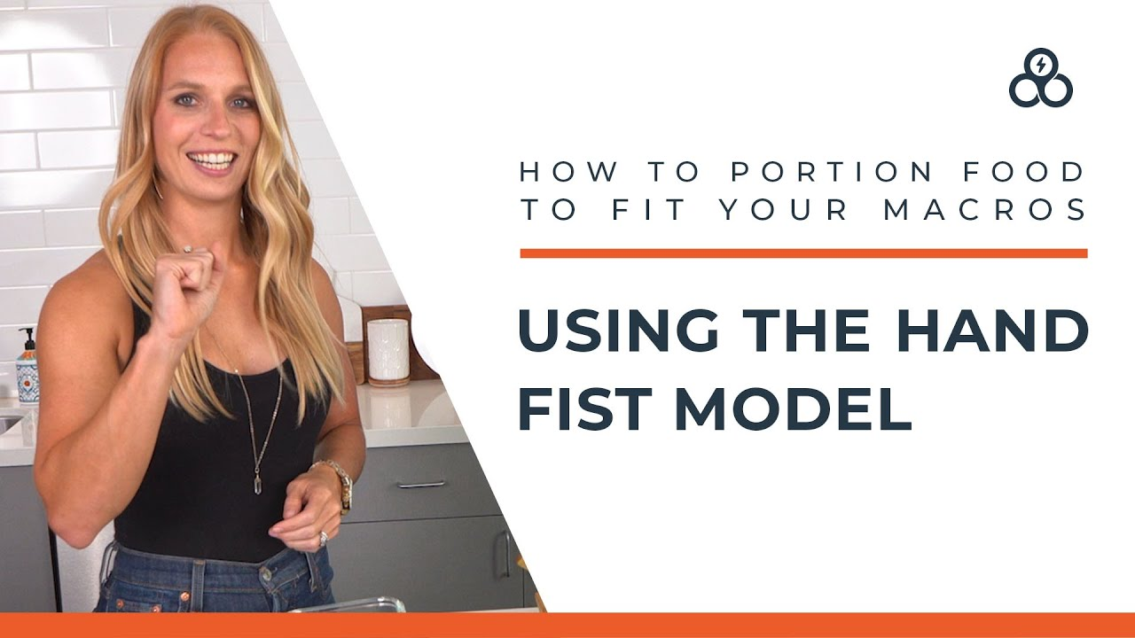 How to Portion Food to Fit Your Macros - Using the Hand Fist Model