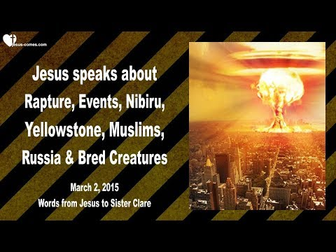 RAPTURE, EVENTS, NIBIRU, YELLOWSTONE, MUSLIMS, RUSSIA & BRED CREATURES ❤️ Love Letter from Jesus