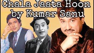 Chala Jaata Hoon | Kumar Sanu | Kishore Ki Yaadein