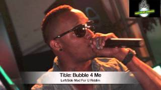 Download LEFT SIDE - BUBBLE 4 ME (AND THE MAD FOR U RIDDIM) DJ KENT MP3 song and Music Video