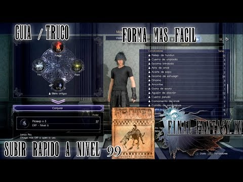 Final fantasy XV subir nivel 99 facil!! truco/guia