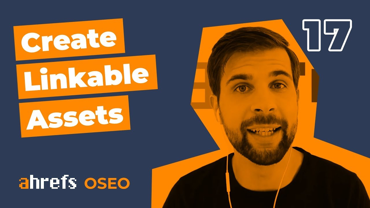 How To Create Linkable Assets For Your Website [OSEO-17]