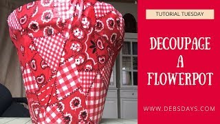 How to Decoupage a Flowerpot with Fabric and Mod Podge - DIY Project