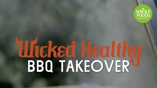 Wicked Healthy BBQ Takeover l Whole Foods Market