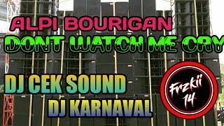 Dont Watch Me Cry - Alpi Bourigan DJ CEK SOUND -DJ KARNAVAL