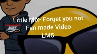 Little Mix- Forget you not ( fanmade video)