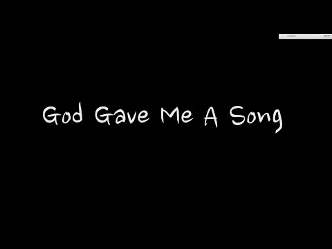 God Gave Me A Song