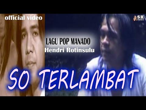 Lagu Manado. SO TERLAMBAT (Karaoke) Voc. HENDRI ROTINSULU. Cipt Eddy Wowor. Music Chairul A. Luli