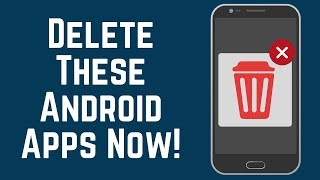 Delete These Android Apps Now! - Save Data / Storage / Battery 2018