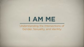 I AM ME: Understanding the Intersections of Gender, Sexuality, and Identity