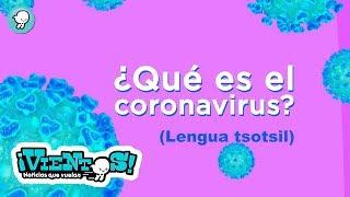 ¿Qué es el Coronavirus? (Lengua tsotsil)
