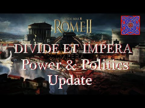 Power & Politics Update Overview :: Total War Rome II - Divide Et Impera  1.2.2