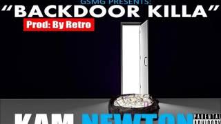 KAM NEWTON - BACKDOOR KILLA. PROD: BY RETRO