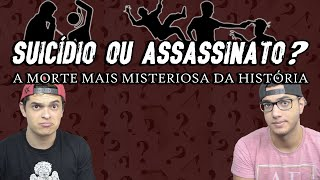 SUICÍDIO OU ASSASSINATO? A MORTE MAIS MISTERIOSA DA HISTÓRIA