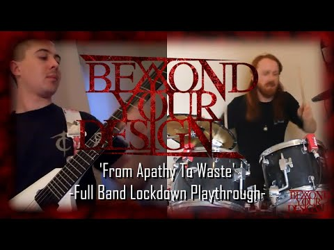 'From Apathy To Waste' - BEYOND YOUR DESIGN (Full Band Playthrough)