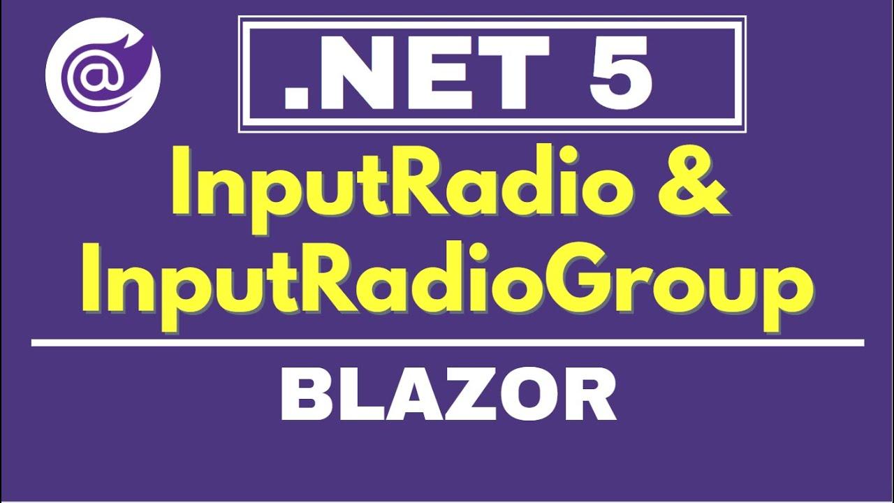 InputRadio & InputRadioGroup Components in Blazor   .NET 5