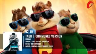 Taur | Bohemia,Gippy Grewal | Faraar | Chipmunks Version