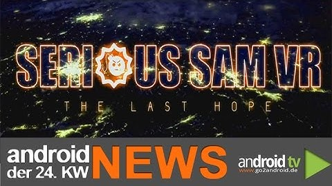Serious Sam VR lehnt Oculus Exklusivangebot ab! - weekly NEWS 24.KW [GER]