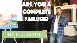 Are you a COMPLETE Failure? | Hillfields Church | Pastor Rich Rycroft
