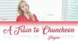 Gambar cover TAEYEON (태연 ) - 춘천가는 기차 A train to chuncheon Lyrics (HAN/ROM/ENG)