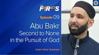 Abu Bakr: Second to None in the Pursuit of God | The Firsts with Sh. Omar Suleiman