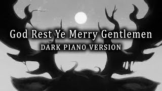 God Rest Ye Merry Gentlemen (Dark Piano Version) - Dark Christmas Music