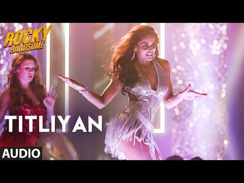 TITLIYAN Full Song (Audio) | ROCKY HANDSOME | John Abraham, Shruti Haasan | Sunidhi Chauhan
