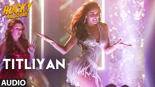 TITLIYAN Full Song (Audio) | ROCKY HANDSOME | John Abraham, Shruti Haasan | Sunidhi Chauhan