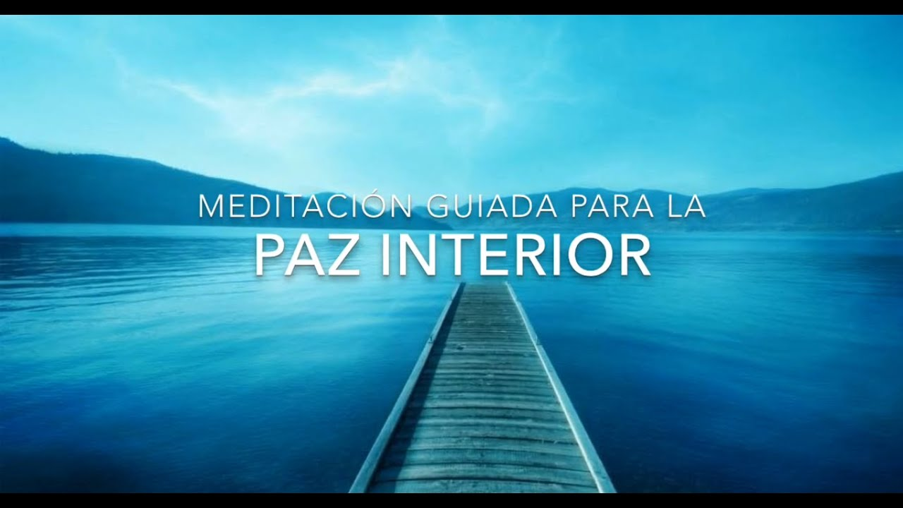 Meditacion guiada para la paz interior youtube for Meditacion paz interior