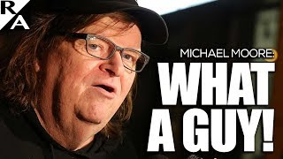 Michael Moore: What a Guy!