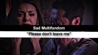 sad multifandom please don t leave me