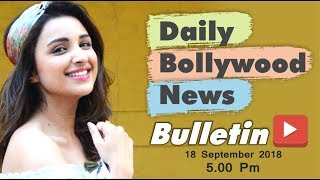 Latest Hindi Entertainment News From Bollywood | Parineeti Chopra | 18 September 2018 | 5:00 PM