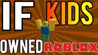 If Kids Owned Roblox! - ROBLOX Machinima