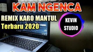Download Lagu DJ Karo KAM NGENCA Remix Batak FULL BASS Terbaru 2020 by kevin studio mp3