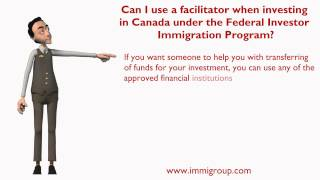 Can I use a facilitator when investing in Canada under the Federal Investor Immigration Program?