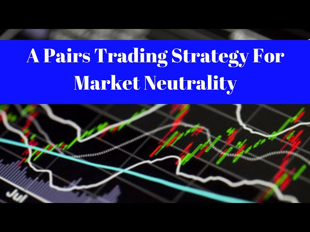 A Pairs Trading Strategy For Market Neutrality