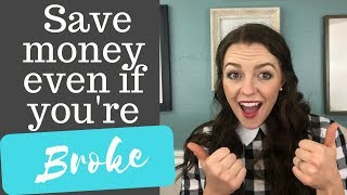 How to Save Money Even When You're Broke SAVING MONEY TIPS