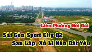 Tiến Độ Dự án Sài Gòn Sport City Q2 và Liên Phường Nối Dài Xa Lộ Hà Nội ra sao 13-11-2020