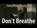 Everything Wrong With Don't Breathe In 15 Minutes