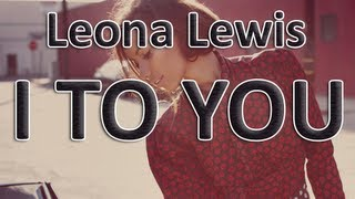 Leona Lewis - I To You Lyrics (Full)