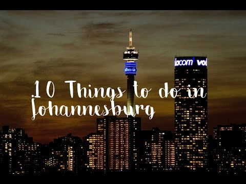 10 Things to do in Johannesburg - 10 places to visit for a t