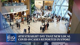 4th straight day that new local Covid-19 cases reported in S'pore | THE BIG STORY