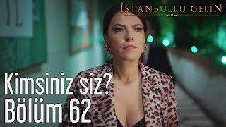 İstanbullu Gelin 62. Bölüm - Kimsiniz Siz?