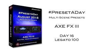 Legato 100 AXE FX III - #PresetADay (Aug '18 - DAY 16)