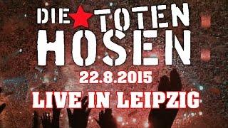 Die Toten Hosen - LIVE in Leipzig - 22.8.2015 - Was ein Fest!