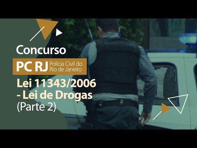 Concurso PC RJ - Lei 11343/2006 - Lei de Drogas (Parte 2)